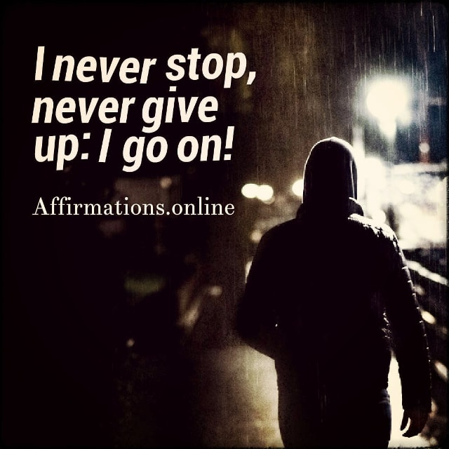 Positive affirmation from Affirmations.online - I never stop, never give up: I go on!