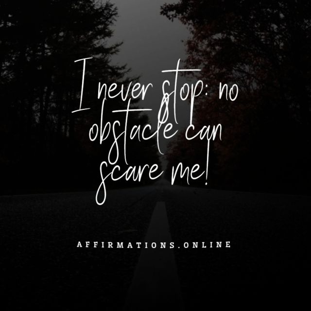 Positive affirmation from Affirmations.online - I never stop: no obstacle can scare me!