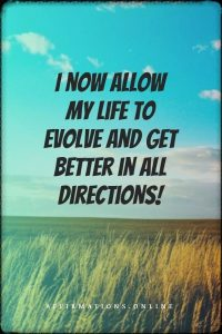 Positive affirmation from Affirmations.online - I now allow my life to evolve and get better in all directions!
