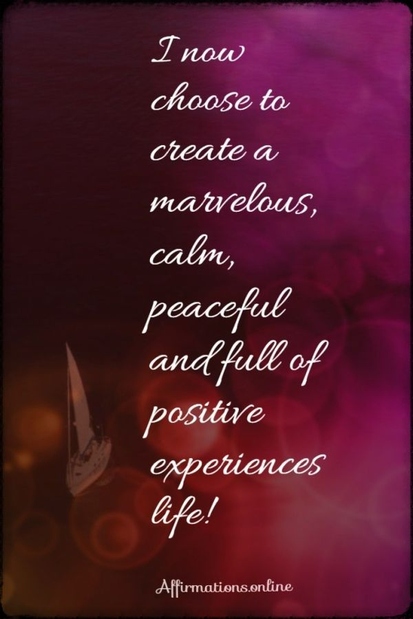 Positive affirmation from Affirmations.online - I now choose to create a marvelous, calm, peaceful and full of positive experiences life!