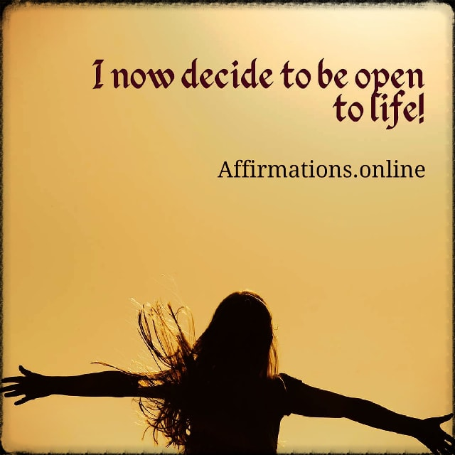 Positive affirmation from Affirmations.online - I now decide to be open to life!