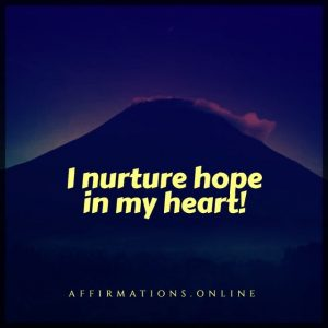 Positive affirmation from Affirmations.online - I nurture hope in my heart!