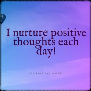 Positive affirmation from Affirmations.online - I nurture positive thoughts each day!