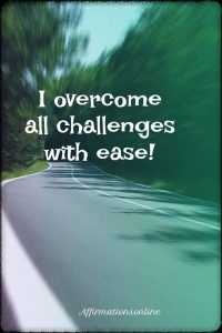 Positive affirmation from Affirmations.online - I overcome all challenges with ease!