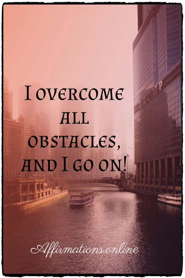 Positive affirmation from Affirmations.online - I overcome all obstacles, and I go on!
