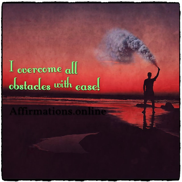 Positive affirmation from Affirmations.online - I overcome all obstacles with ease!