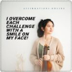 I overcome each challenge with a smile on my face!