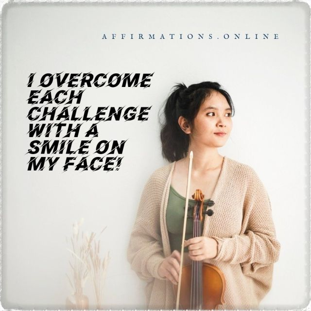 Positive Affirmation from Affirmations.online - I overcome each challenge with a smile on my face!