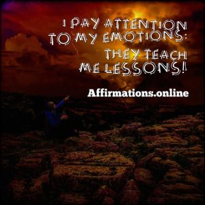 Positive affirmation from Affirmations.online - I pay attention to my emotions: they teach me lessons!