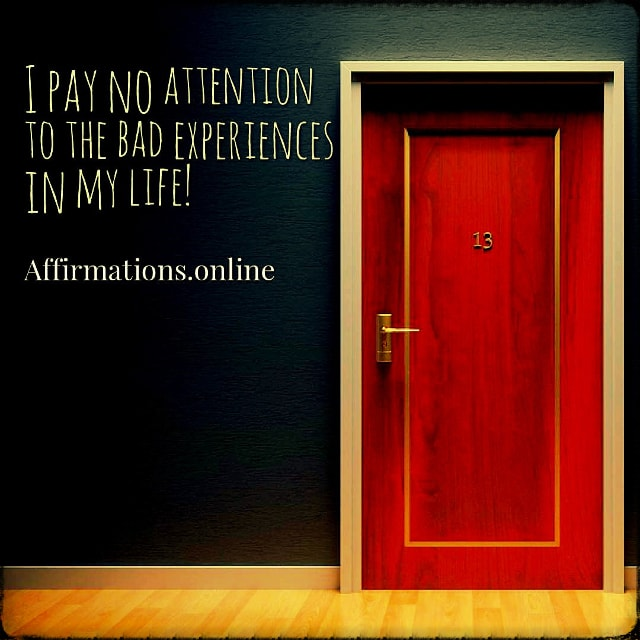 Positive affirmation from Affirmations.online - I pay no attention to the bad experiences in my life!