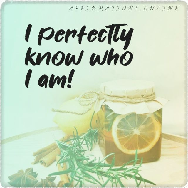 Positive affirmation from Affirmations.online - I perfectly know who I am!