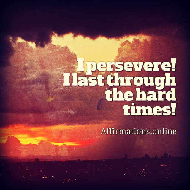 Positive affirmation from Affirmations.online - I persevere! I last through the hard times!