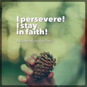 Positive affirmation from Affirmations.online - I persevere! I stay in faith!