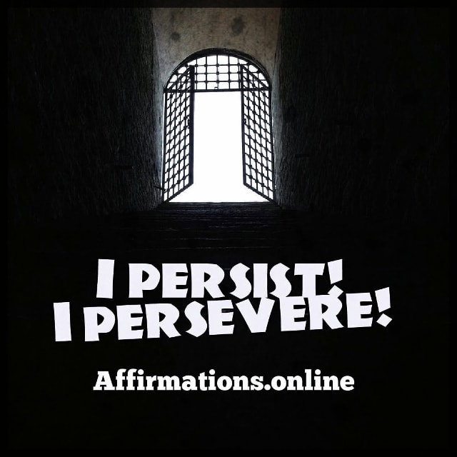 Positive affirmation from Affirmations.online - I persist! I persevere!