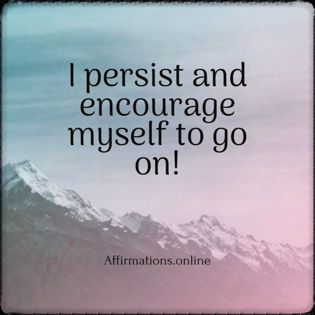 Positive affirmation from Affirmations.online - I persist and encourage myself to go on!