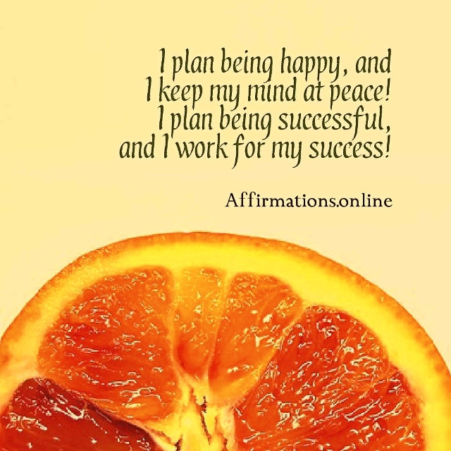 Positive affirmation from Affirmations.online - I plan being happy, and I keep my mind at peace! I plan being successful, and I work for my success!