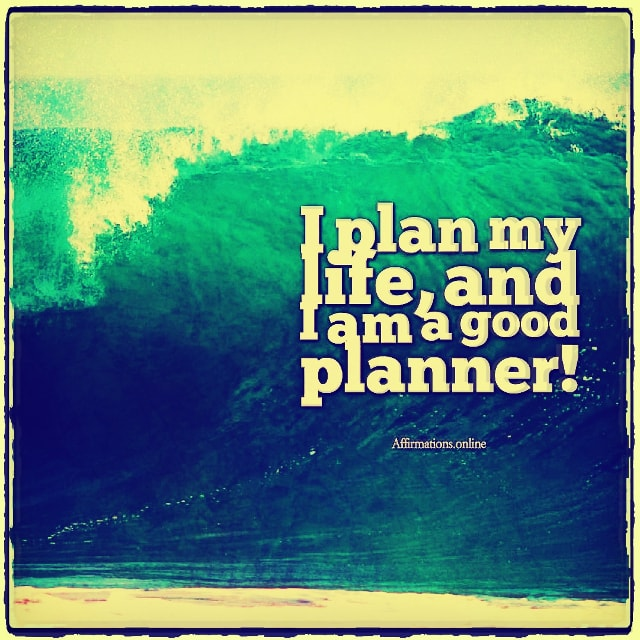 Positive affirmation from Affirmations.online - I plan my life, and I am a good planner!