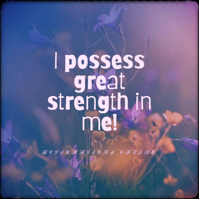 Positive affirmation from Affirmations.online - I possess great strength in me!