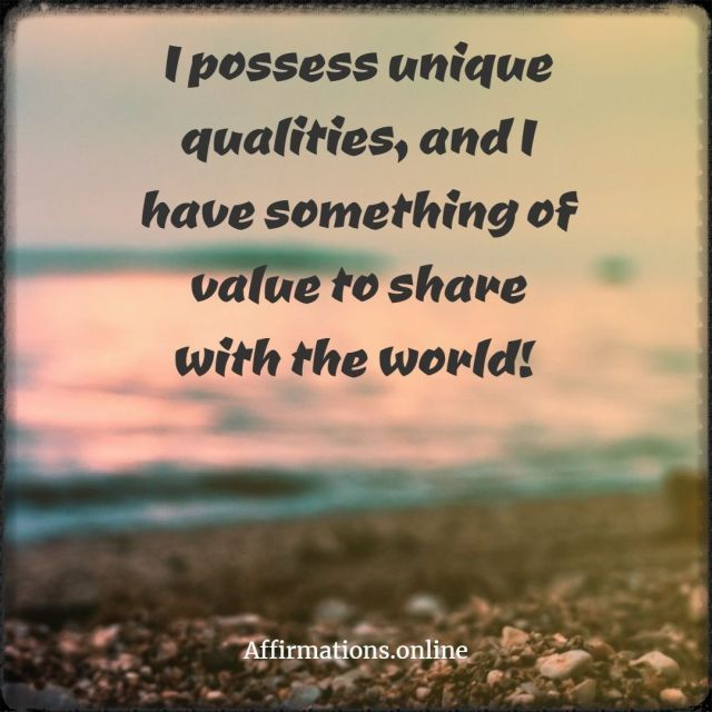 Positive affirmation from Affirmations.online - I possess unique qualities, and I have something of value to share with the world!