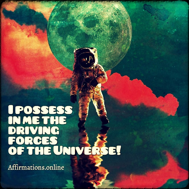 Positive affirmation from Affirmations.online - I possess in me the driving forces of the Universe!