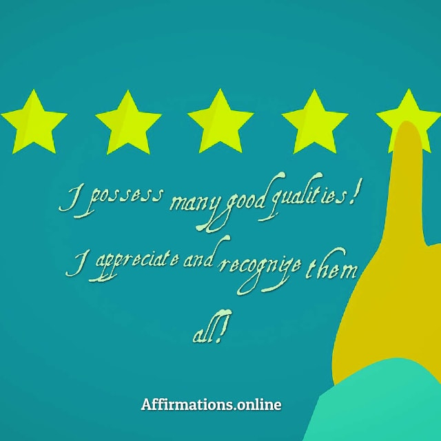 Image affirmation from Affirmations.online - I possess many good qualities! I appreciate and recognize them all!