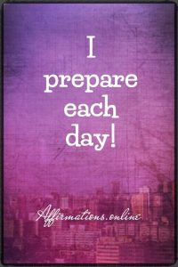 Positive affirmation from Affirmations.online - I prepare each day!