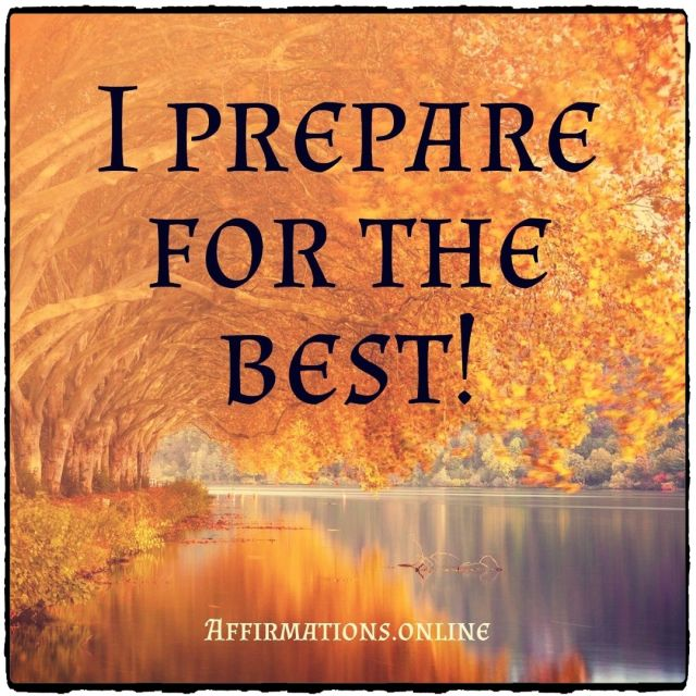 Positive affirmation from Affirmations.online - I prepare for the best!