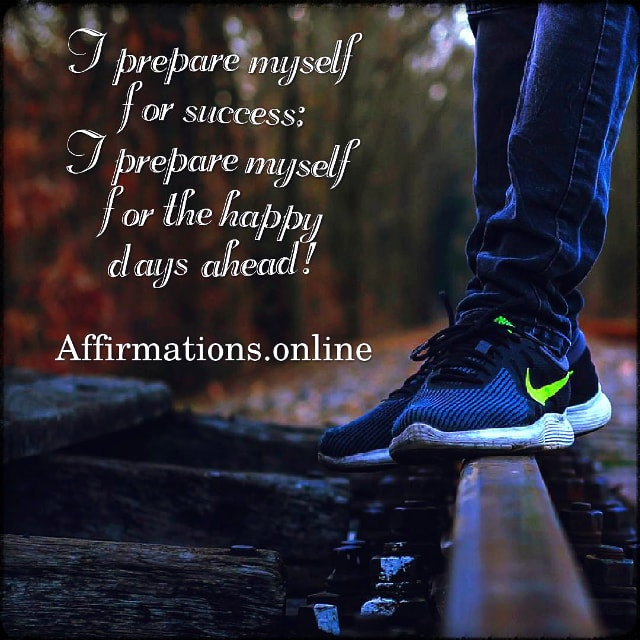Positive affirmation from Affirmations.online - I prepare myself for success; I prepare myself for the happy days ahead!