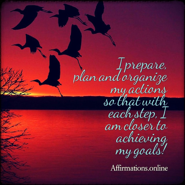 Positive affirmation from Affirmations.online - I prepare, plan and organize my actions so that with each step, I am closer to achieving my goals!