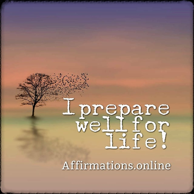 Positive affirmation from Affirmations.online - I prepare well for life!