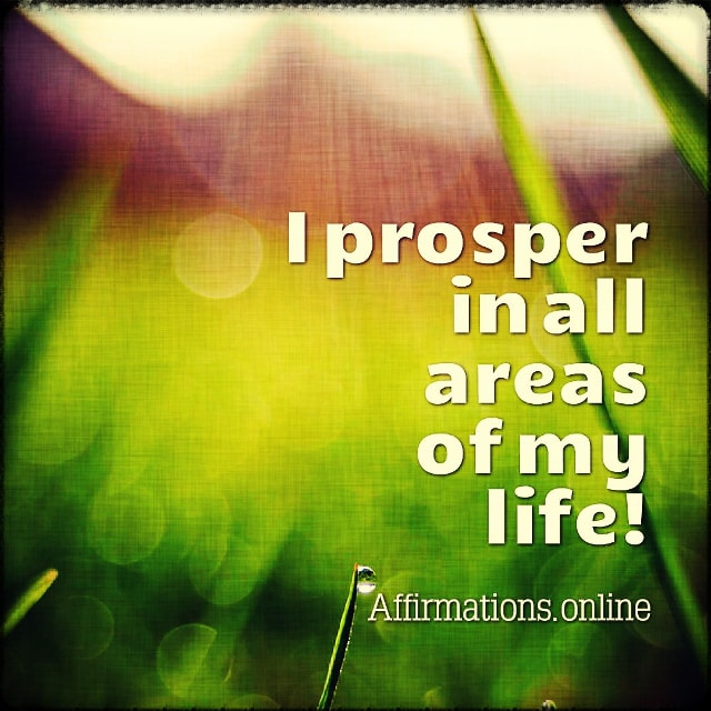 Positive affirmation from Affirmations.online - I prosper in all areas of my life!