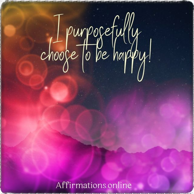 Positive affirmation from Affirmations.online - I purposefully choose to be happy!