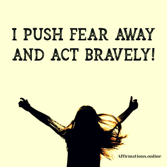 Positive affirmation from Affirmations.online - I push fear away and act bravely!