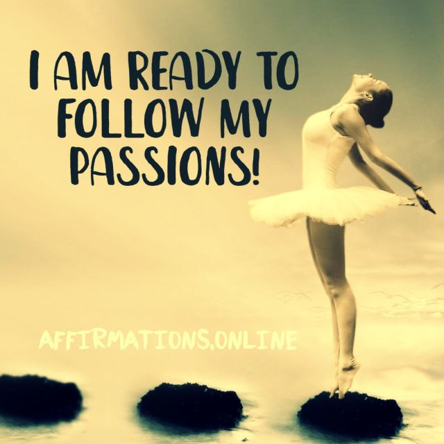 Positive affirmation from Affirmations.online - I am ready to follow my passions!