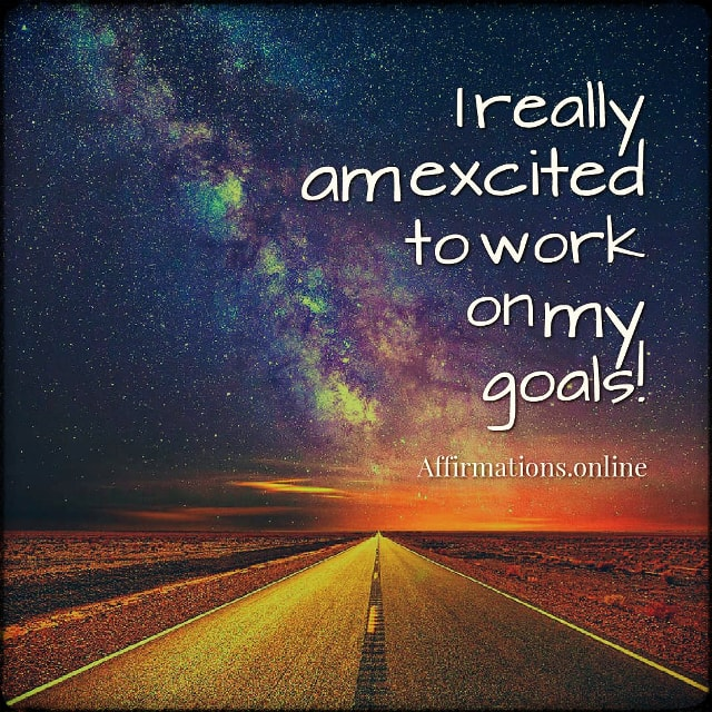 Positive affirmation from Affirmations.online - I really am excited to work on my goals!