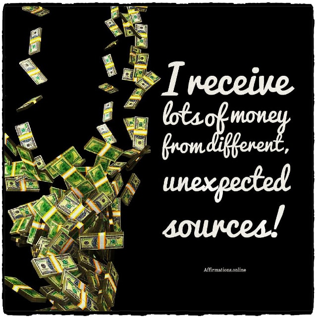 Positive affirmation from Affirmations.online - I receive lots of money from different, unexpected sources!