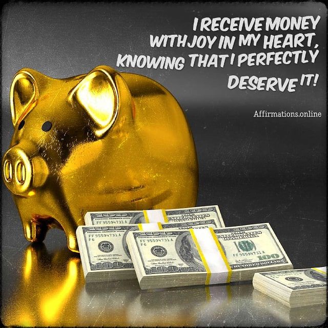 Positive affirmation from Affirmations.online - I receive money with joy in my heart, knowing that I perfectly deserve it!