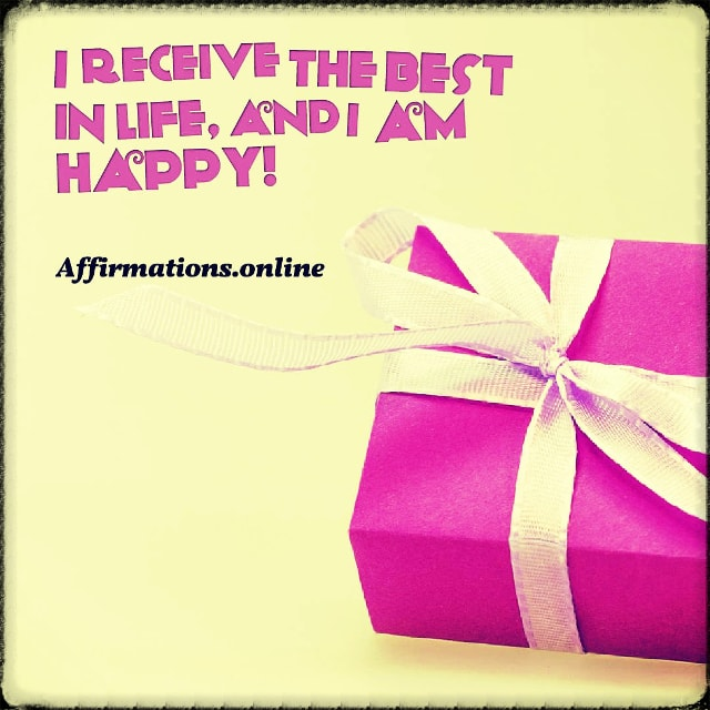 Positive affirmation from Affirmations.online - I receive the best in life, and I am happy!