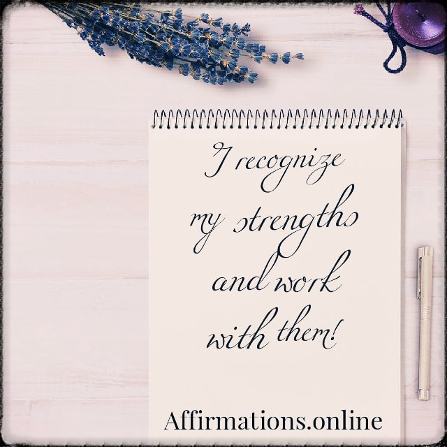 Positive affirmation from Affirmations.online - I recognize my strengths and work with them!