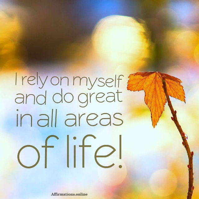 Image affirmation from Affirmations.online - I rely on myself and do great in all areas of life!