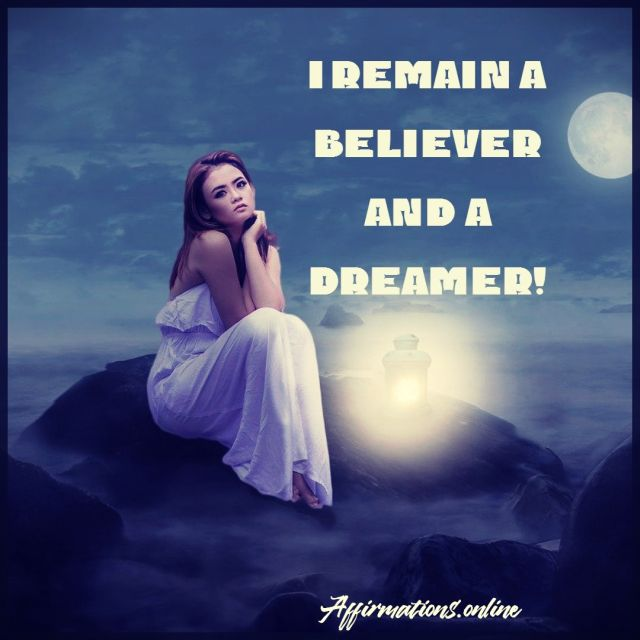 Positive affirmation from Affirmations.online - I remain a believer and a dreamer!