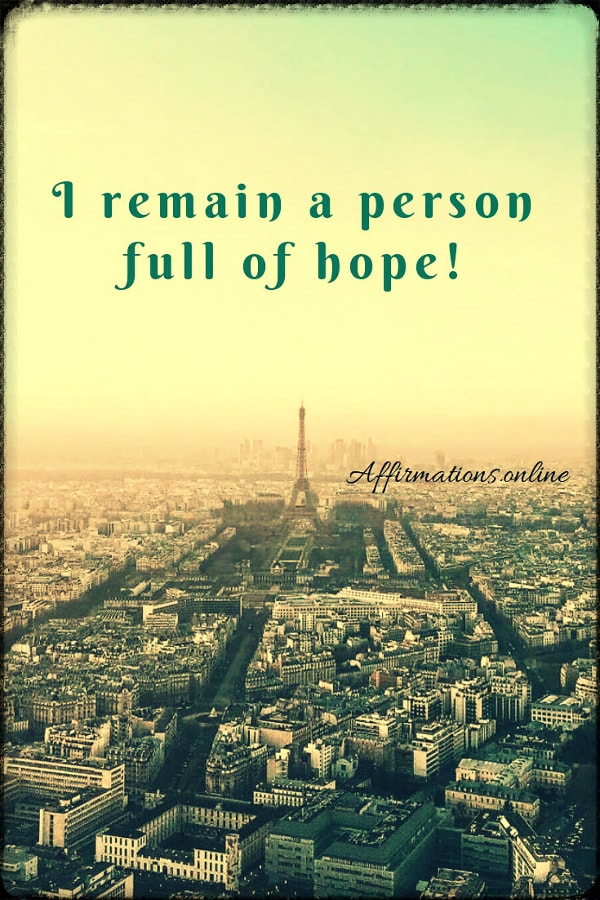 Positive affirmation from Affirmations.online - I remain a person full of hope!