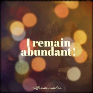 Positive affirmation from Affirmations.online - I remain abundant!