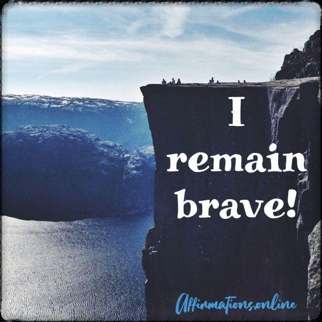 Positive affirmation from Affirmations.online - I remain brave!