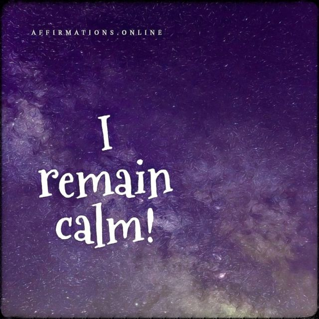 Positive affirmation from Affirmations.online - I remain calm!