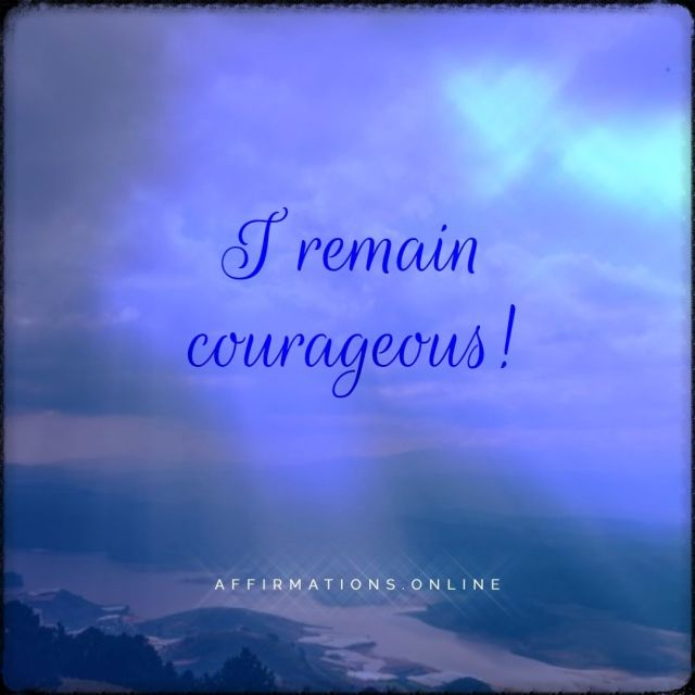 Positive affirmation from Affirmations.online - I remain courageous!