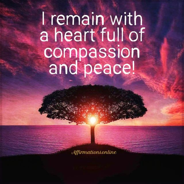Positive affirmation from Affirmations.online - I remain with a heart full of compassion and peace!