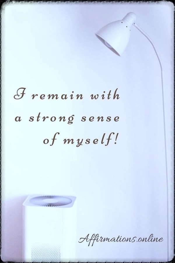 Positive affirmation from Affirmations.online - I remain with a strong sense of myself!