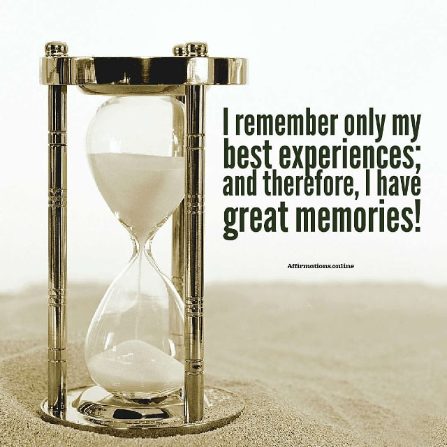 Image affirmation from Affirmations.online - I remember only my best experiences; and therefore, I have great memories!