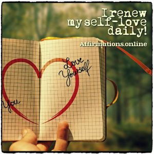 Positive affirmation from Affirmations.online - I renew my self-love daily!